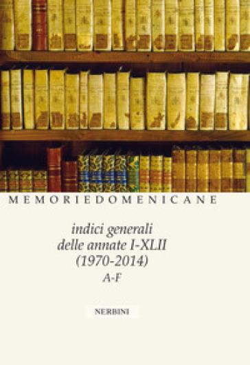 Memorie domenicane. 49: Indici generali delle annate I/XLII - Antonella Mazzon  