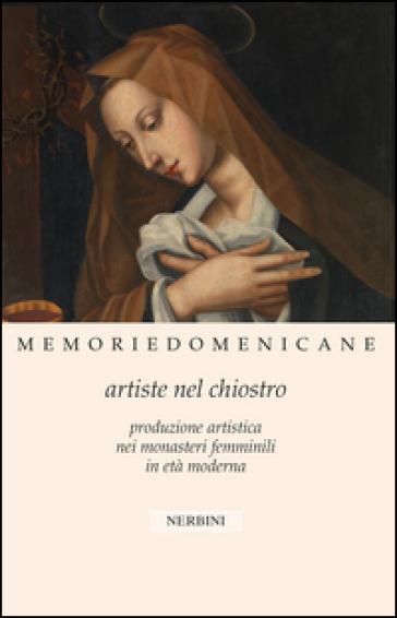 Memorie domenicane. 46.Artiste nel chiostro. Produzione artistica nei monasteri femminili in età moderna