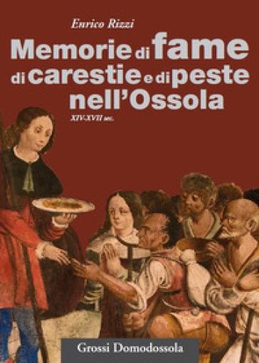 Memorie di fame, carestie e peste nell'Ossola (XIV-XVII sec.) - Enrico Rizzi | Rochesterscifianimecon.com
