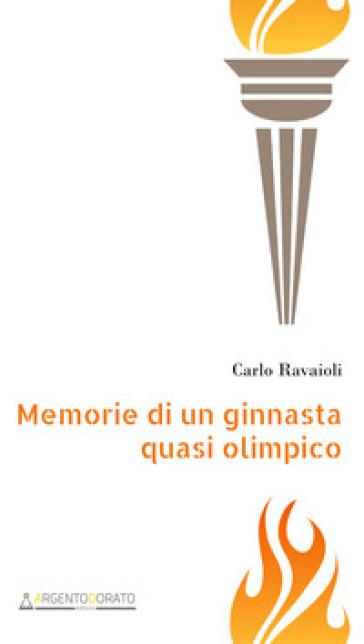 Memorie di un ginnasta quasi olimpico - Carlo Ravaioli | Rochesterscifianimecon.com