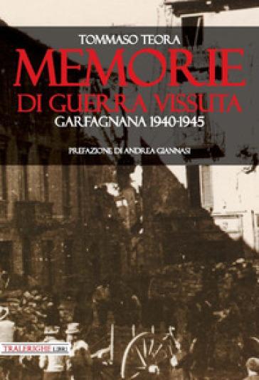 Memorie di guerra vissuta. Garfagnana 1940-1945 - Tommaso Teora | Kritjur.org