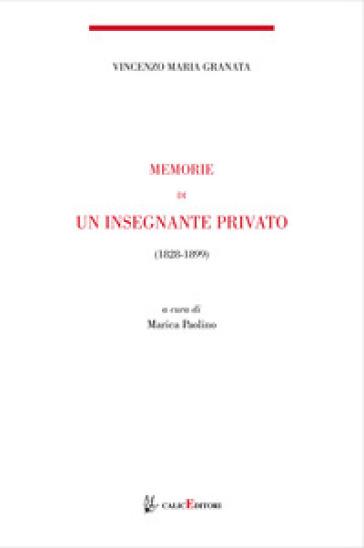 Memorie di un insegnante privato. 1844-1899 - Vincenzo Maria Granata | Rochesterscifianimecon.com