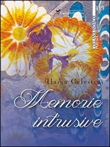 Memorie intrusive - Ilaria Celestini  