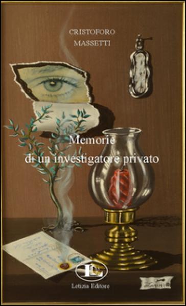 Memorie di un investigatore privato - Cristoforo Massetti pdf epub