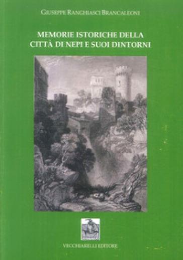 Memorie istoriche della città di Nepi e i suoi dintorni - Giuseppe Ranghiasci Brancaleone |