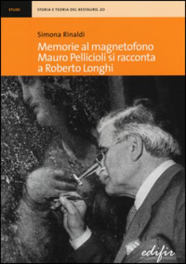Memorie al magnetofono. Mauro Pellicioli si racconta a Roberto Longhi - Simona Rinaldi   Rochesterscifianimecon.com