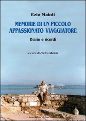 Memorie di un piccolo appassionato viaggiatore - Ezio Maioli |
