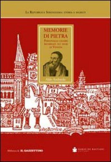 Memorie di pietra. Personaggi celebri ricordati sui muri di Venezia - Aldo Andreolo |