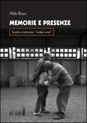 Memorie e presenza. Scuola e manicomio: «andare verso» - Aldo Rizzo |