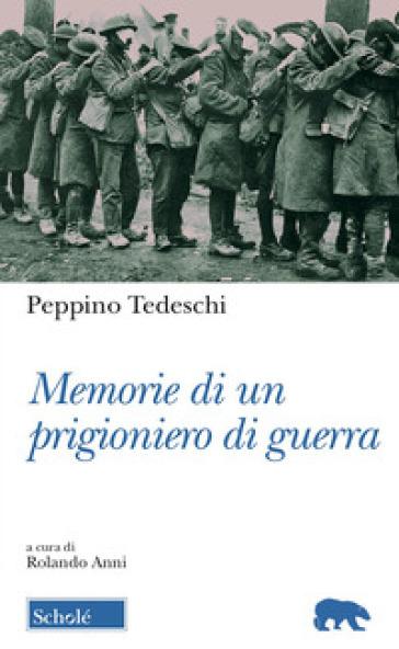 Memorie di un prigioniero di guerra - Peppino Tedeschi |