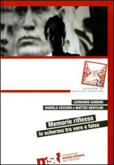 Memorie riflesse. Lo schermo tra vero e falso. Atti del secondo Seminario Internazionale su Memoria e mass media (Trento, 18 novembre 2009) - M. Gentilini  