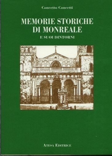 Memorie storiche di Monreale e dintorni (rist. anastatica 1912) - Concetto Concetti |