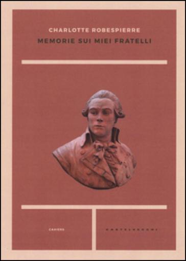 Memorie sui miei fratelli - Charlotte Robespierre | Rochesterscifianimecon.com