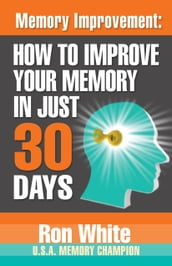 Memory Improvement: How To Improve Your Memory in Just 30 Days