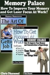 Memory Palace: How To Improve Your Memory and Get Laser Focus At Work?