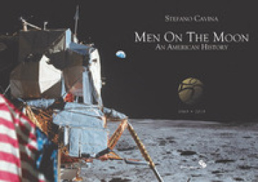 Men on the Moon. An American history (1969-2019). Ediz. illustrata - Stefano Cavina  