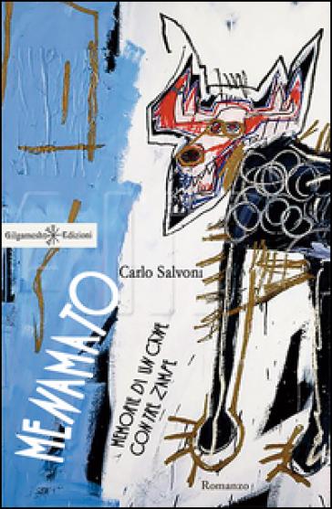 Menamato. Memorie di un cane con tre zampe - Carlo Salvoni |