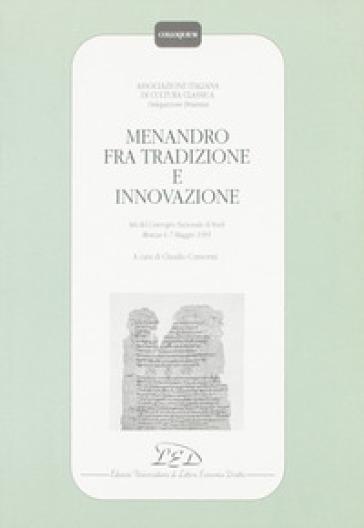 Menandro fra tradizione e innovazione. Atti del Convegno nazionale di studi (Monza, 6-7 maggio 1995) - C. Consonni  