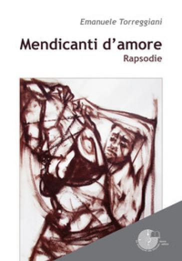 Mendicanti d'amore - Emanuele Torreggiani |