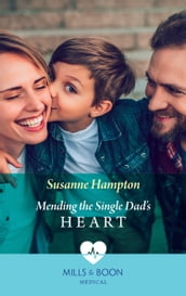 Mending The Single Dad s Heart (Mills & Boon Medical)