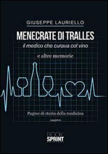 Menecrate di Tralles. Il medico che curava col vino e altre memorie - Giuseppe Lauriello |