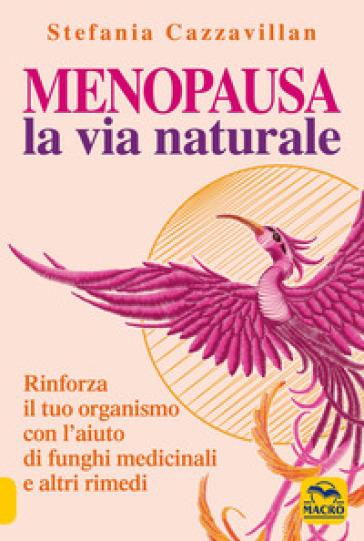 Menopausa. La via naturale - Stefania Cazzavillan |