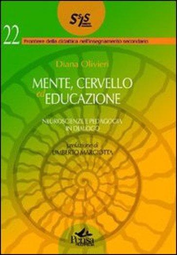 Mente cervello ed educazione. Neuroscienze e pedagogia in dialogo - Diana Olivieri |