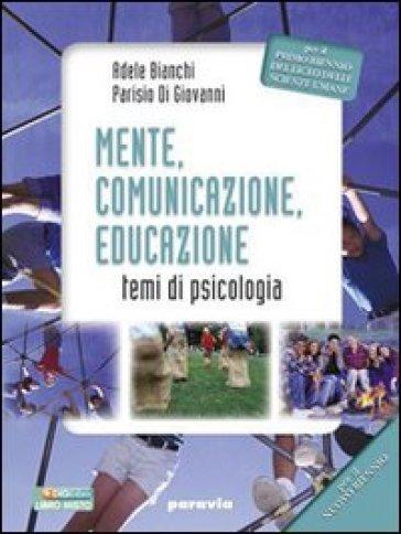 Mente, comunicazione, educazione. Temi di psicologia. Per il Licei e gli Ist. magistrali. Con espansione online - Adele Bianchi |