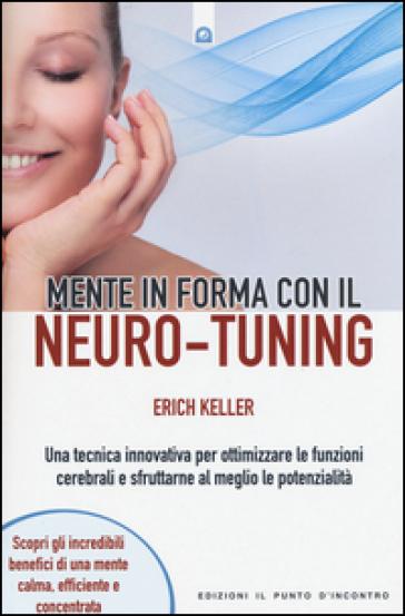 Mente in forma con il neuro-tuning - Erich Keller | Jonathanterrington.com