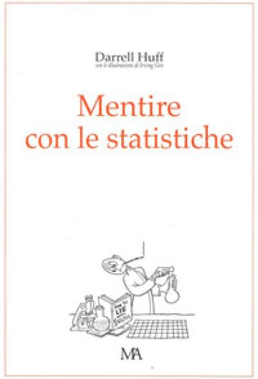 Mentire con le statistiche - Huff Darrel |