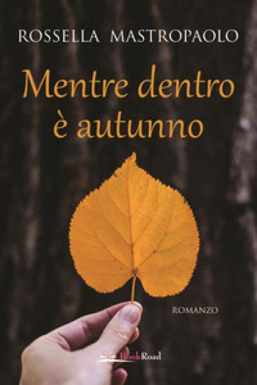 Mentre dentro è autunno - Rossella Mastropaolo   Kritjur.org