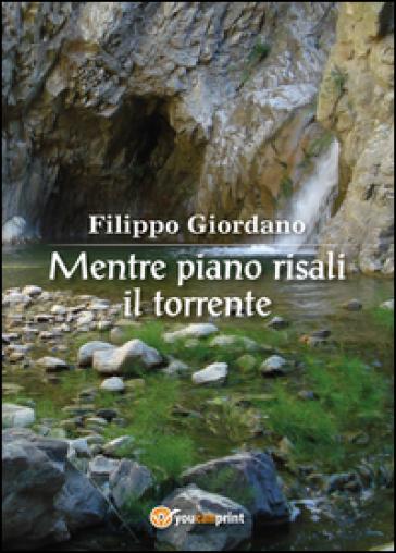 Mentre piano risali il torrente - Filippo Giordano |