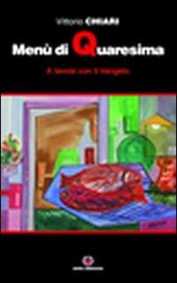 Menù di Quaresima. A tavola con il Vangelo - Vittorio Chiari | Rochesterscifianimecon.com