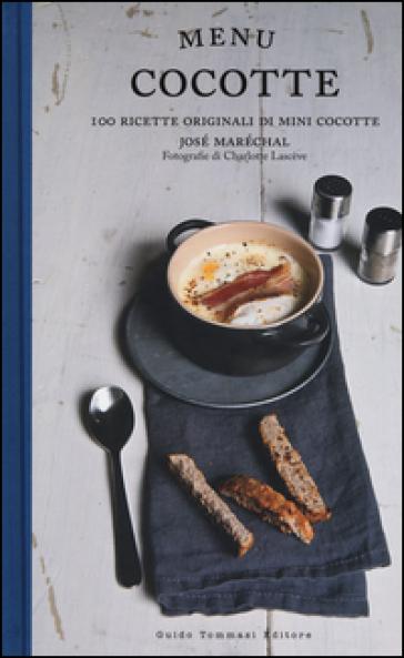 Menu cocotte. 100 ricette originali di mini cocotte - José Marechal  