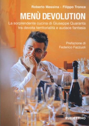 Menù devolution. La sorprendente cucina di Giuseppe Quaranta tra devota territorialità e audace fantasia - Roberto Messina  