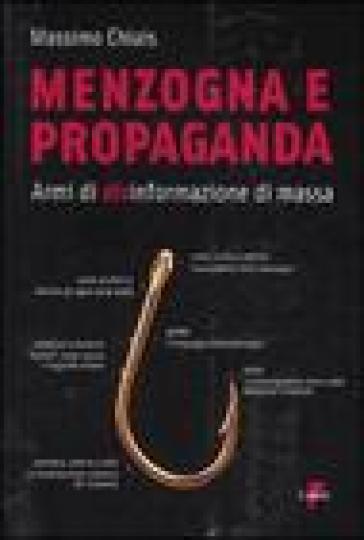Menzogna e propaganda. Armi di disinformazione di massa - Massimo Chiais | Kritjur.org