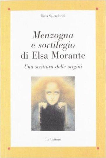 Menzogna e sortilegio di Elsa Morante. Una scrittura delle origini - Ilaria Splendorini  