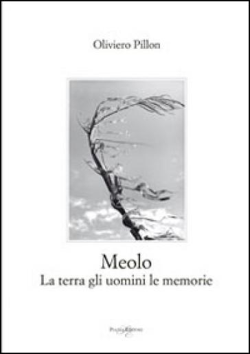 Meolo. La terra gli uomini le memorie - Oliviero Pillon |
