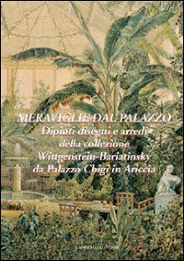Meraviglie dal palazzo. Dipinti, disegni e arredi della collezione Wittgenstein-Bariatinsky - F. Petrucci  