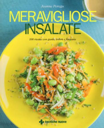 Meravigliose insalate. 100 ricette con gusto, colore e fantasia - Jeanne Perego | Thecosgala.com
