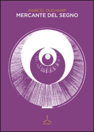 Mercante del segno - Marcel Duchamp pdf epub