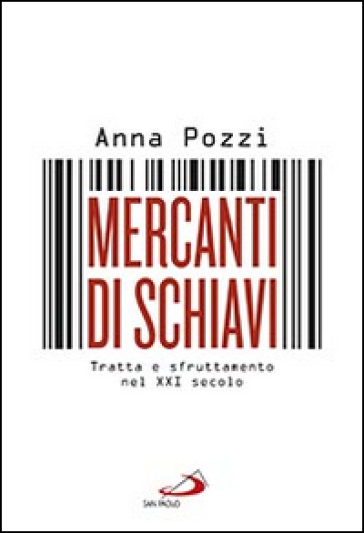 Mercanti di schiavi. Tratta e sfruttamento nel XXI secolo - Anna Pozzi |