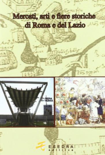 Mercati, arti e fiere storiche di Roma e del Lazio - Anna Esposito  