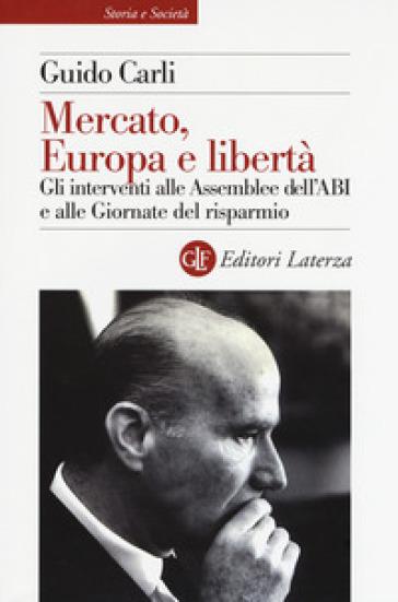 Mercato, Europa e libertà. Gli interventi alle Assemblee dell'ABI e alle Giornate del risparmio - Guido Carli | Ericsfund.org