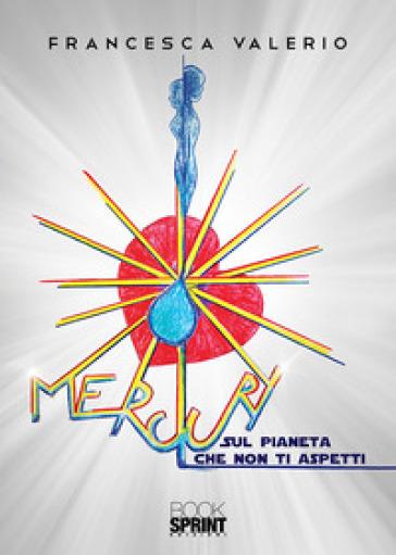 Mercury. Sul pianeta che non ti aspetti - Francesca Valerio   Rochesterscifianimecon.com
