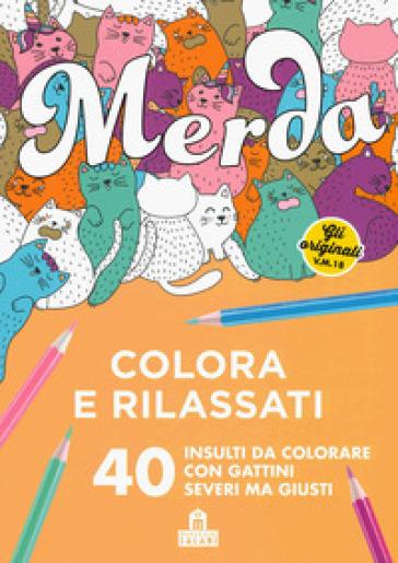 Merda. Colora e rilassati. 40 insulti da colorare con gattini seri ma giusti -  pdf epub