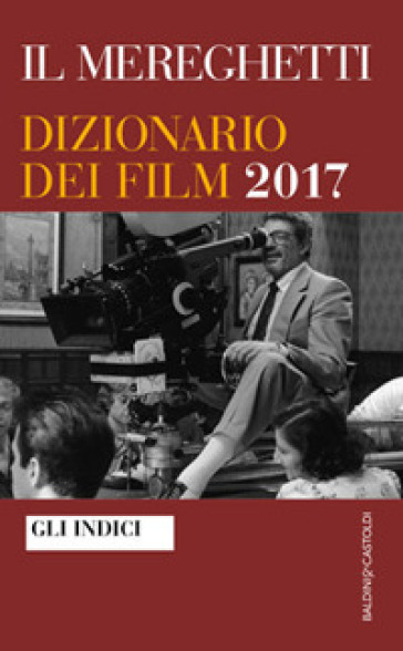 Il Mereghetti. Dizionario dei film 2017. Gli Indici - Paolo Mereghetti   Thecosgala.com