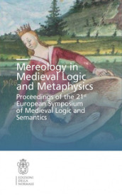 Mereology in Medieval logic and metaphysics. Proceedings of the 21st European symposium of Medieval logic and semantics