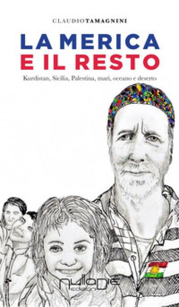 La Merica e il resto. Kurdistan, Sicilia, Palestina, mari, oceano e deserto - Claudio Tamagnini | Kritjur.org