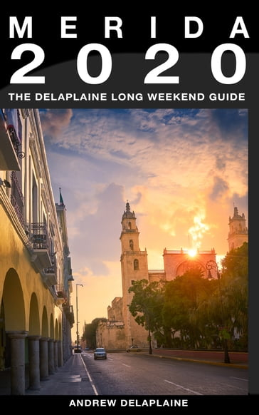Merida: The Delaplaine 2020 Long Weekend Guide